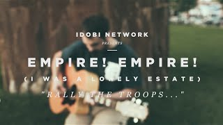 "idobi Acoustic: Empire! Empire! (I Was A Lonely Estate) - ""Rally the Troops!"""