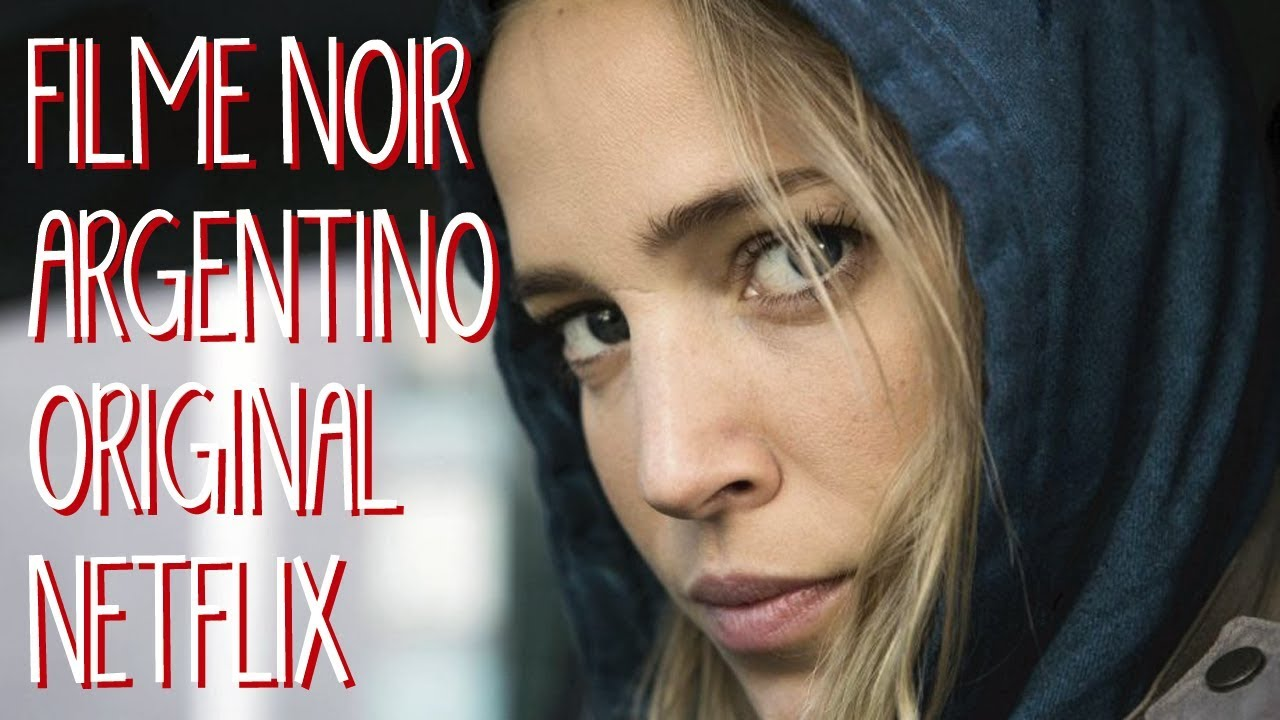 DESAPARECIDA (2018) | FILME NOIR ARGENTINO NA NETFLIX - YouTube