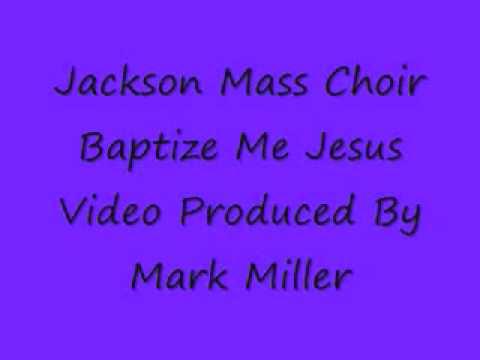 'Baptize Me Jesus' by the Jackson Mass Choir
