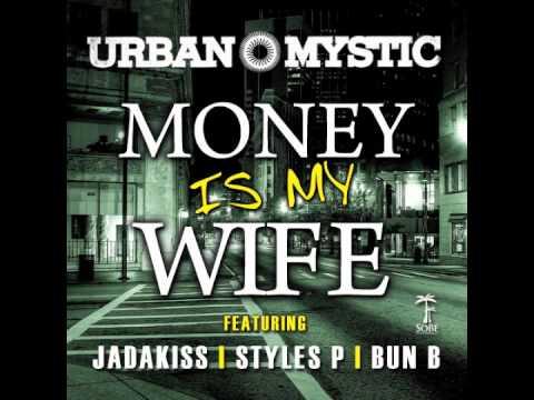Urban Mystic - Money Is My Wife ft. Jadakiss, Styles P & Bun B [Audio]