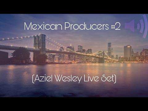 Mexican Producers #2 (Marzo 2017) - Aziel Wesley Live Set