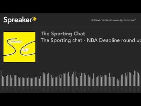 The Sporting chat - NBA Deadline round up w/Marc. Short and sweet. (made with Spreaker)