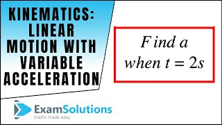 Kinematics : Linear Motion with Variable Acceleration - Summary Example : ExamSolutions