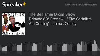 """Episode 628 Preview    """"The Socialists Are Coming"""" - James Comey"""