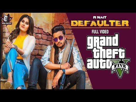 Defaulter | (Full HD GTA 5) | R Nait & Gurlez Akhtar | Mista Baaz | New Latest Songs 2019 | Latest