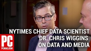 NYTimes Chief Data Scientist Dr. Chris Wiggins on Data and Media