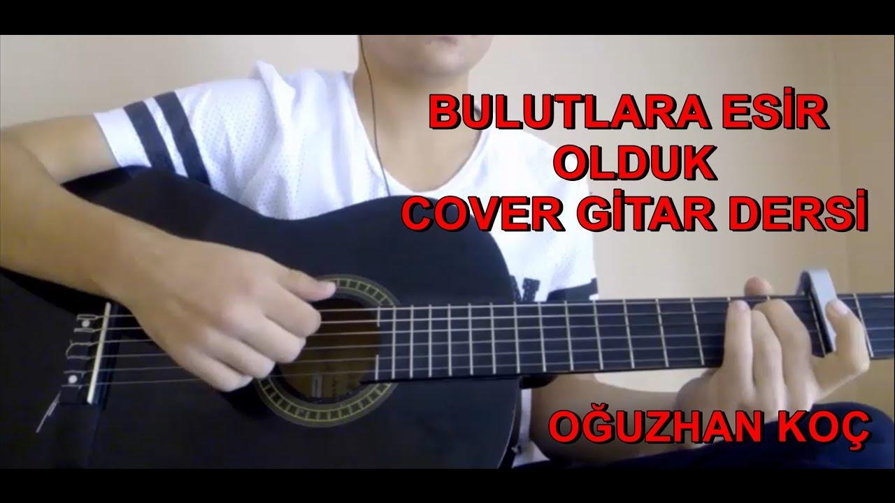 Oguzhan Koc Bulutlara Esir Olduk Akor Gitar Cover Youtube