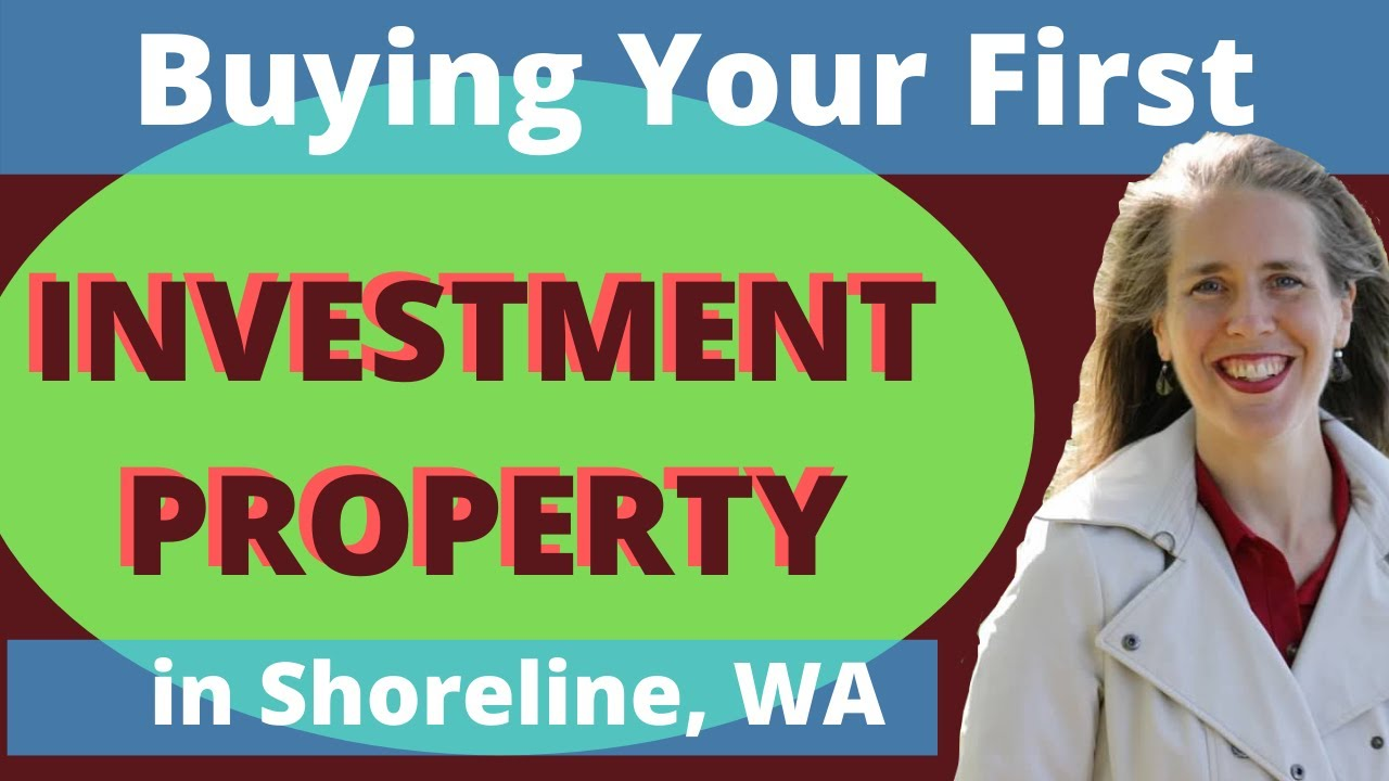 How To Buy Your First Investment Property in Shoreline, Washington... and Whether You SHOULD!