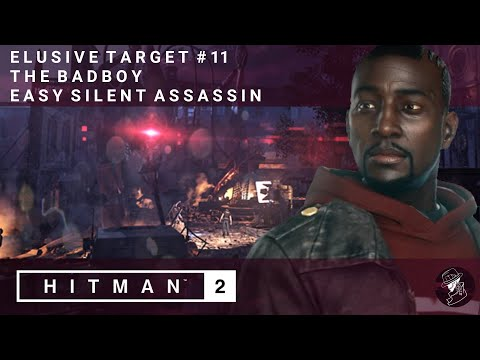HITMAN 2 | Elusive Target #11 | The Badboy | Easy Silent Assassin | Walkthrough