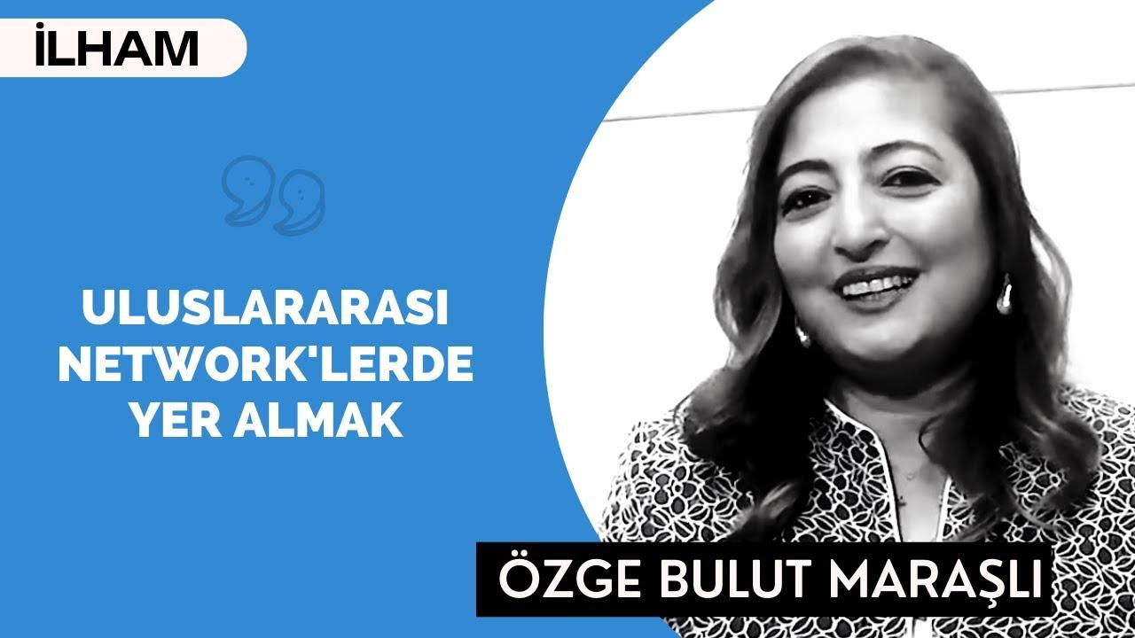 ULUSLARARASI NETWORK'LERDE YER ALIN! - Özge Bulut Maraşlı