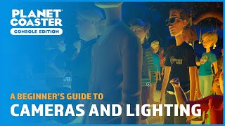 Cameras And Lighting - A Beginner's Guide - Planet Coaster: Console Edition