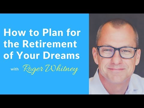 How to Plan for the Retirement of Your Dreams with Roger Whitney || Audio Only