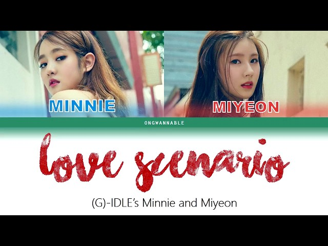 (G)-IDLEs Minnie & Miyeon (??? ?? & ?? ) - Love Scenario (??? ??) [Han|Rom|Eng Color Coded Lyrics]