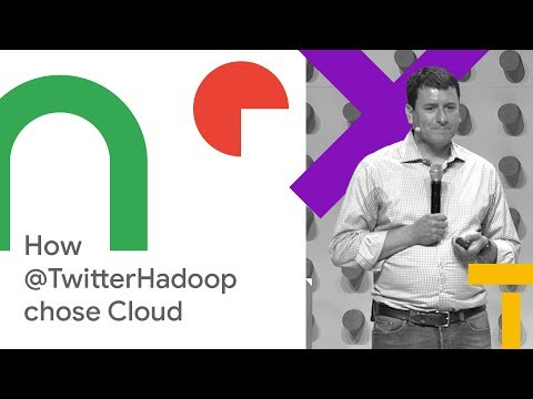 How @TwitterHadoop Chose Google Cloud (Cloud Next '18)