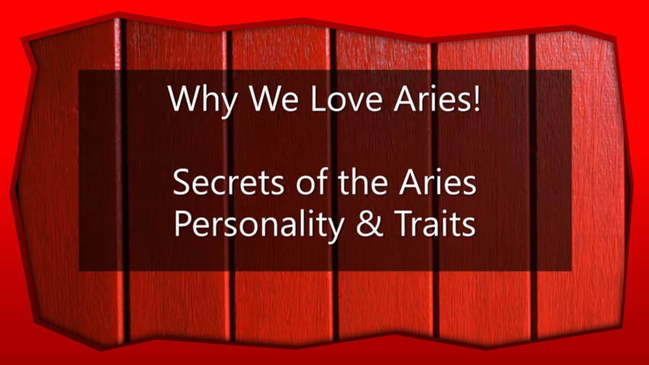Why We Love Aries ? ~ Secrets of the Aries Personality & Traits ?