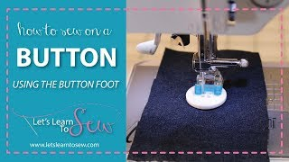 How To Sew On A Button using The Sewing Machine Button Foot