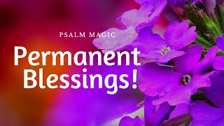 Psalm Magic: Psalm 66--PERMANENT BLESSINGS ARE YOURS NOW!