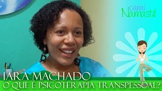 O QUE É PSICOTERAPIA TRANSPESSOAL? Psicóloga e Psicoterapeuta Iara Machado