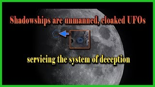 Shadowships are Cloaked UFO's Servicing the Deception, Our Moon