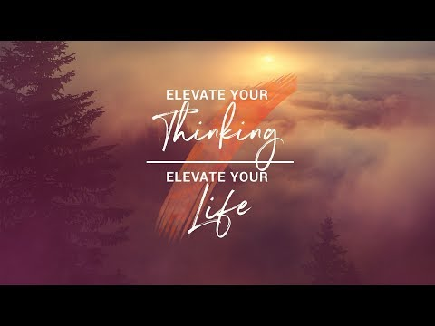 Elevate Your Thinking, Elevate Your Life | Pastor Marco Garcia