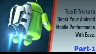 Tips & Tricks to Boost Your Android Mobile Performance {Part-1}