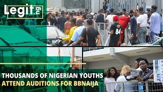 Thousands of Nigerian youths attend auditions for BBNaija | Legit TV