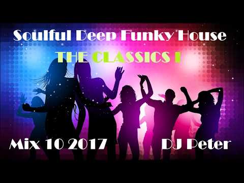 Soulful Deep Funky House Mix 10 2017 -  The CLASSICS 1 -  DJ Peter