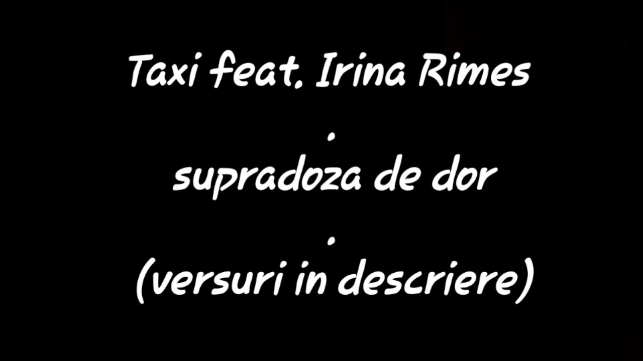 Taxi feat. Irina Rimes - Supradoza de dor(versuri/lyrics)