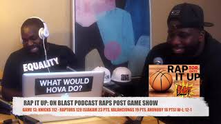 Game 13: Knicks 112 - Raptors 128 | RAP IT UP ON BLAST POST GAME SHOW