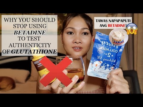 WHY YOU SHOULD STOP USING BETADINE TEST ON GLUTATHIONE | TAWAS NAPAPAPUTI ANG BETADINE | WATCH HOW