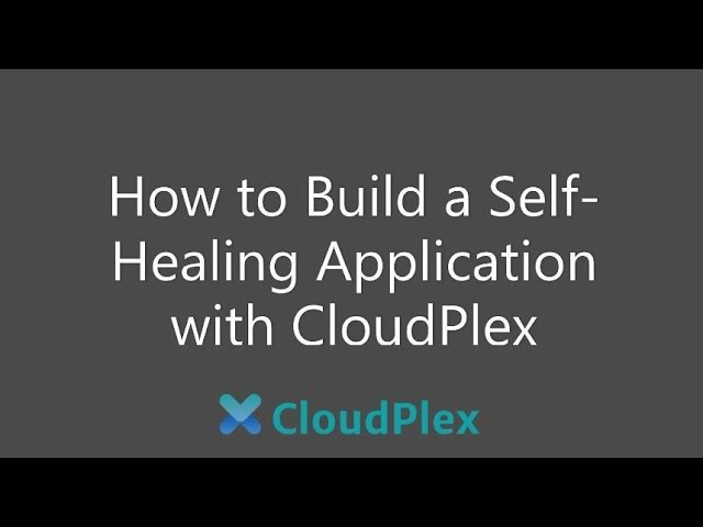 How to Build a Self Healing Application with CloudPlex
