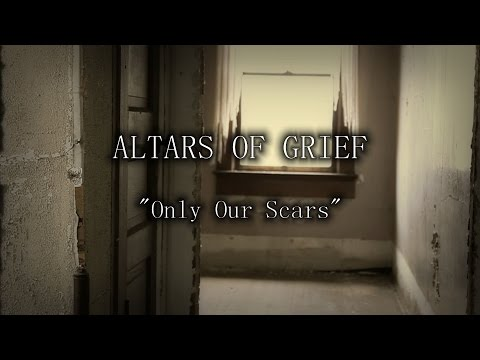 "ALTARS OF GRIEF - ""Only Our Scars"" (Official Music Video)"