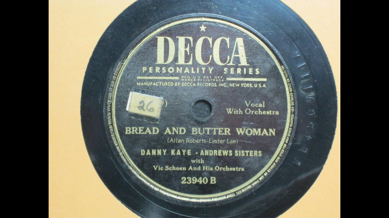 Bread and Butter Woman - Danny Kaye and the Andrews Sisters with Vic Schoen  - Decca Records 23940B