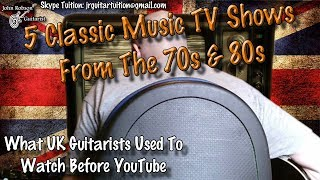 | 5 Classic Music TV Shows From The 70s & 80s | What UK Guitarists Used To Watch Before YouTube |