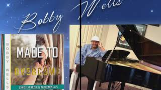 Made To Overcome - Bobby Wells