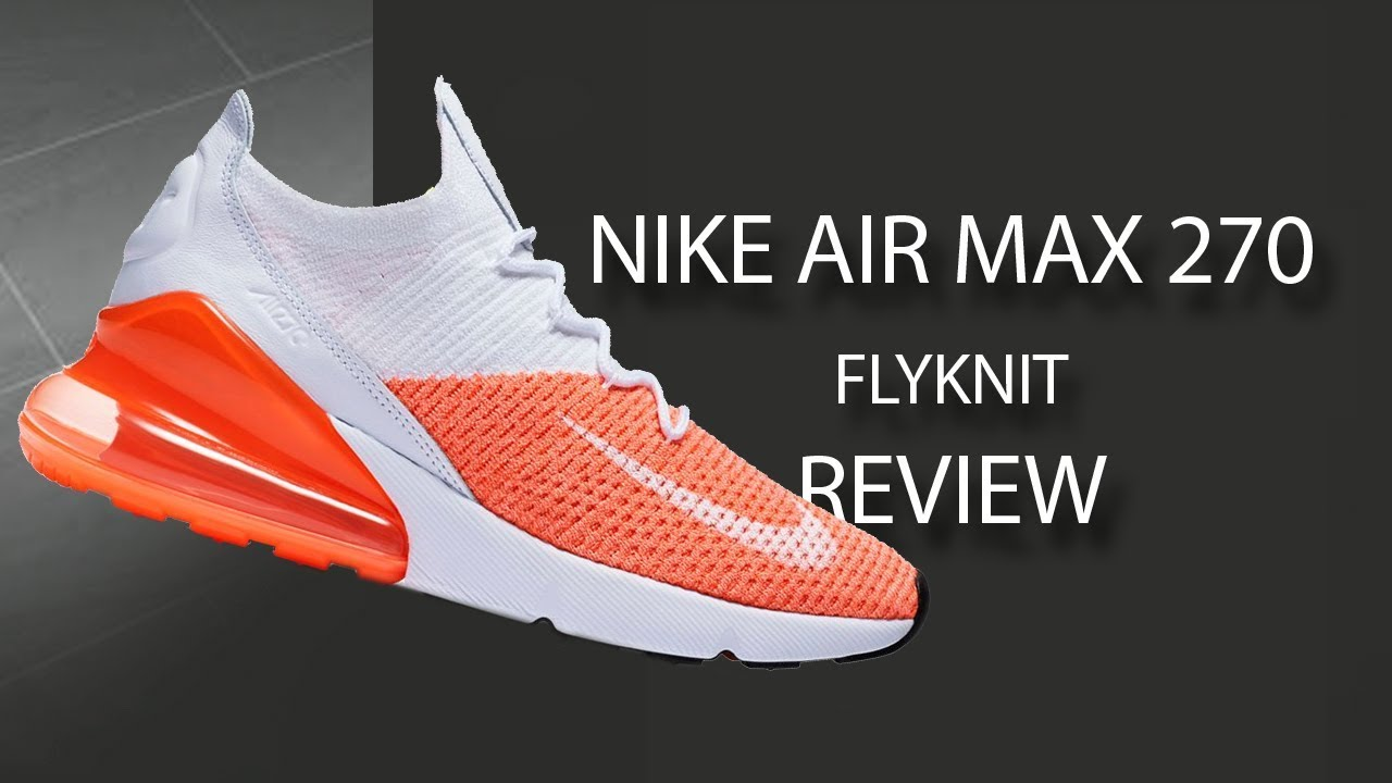 9f4c6a6eb1803 Nike Air Max 270 Flyknit - YouTube