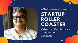 032 - Startup Roller Coaster ft. Vidyadhar Prabhudesai (LeadCap) l #eChaiNetwork