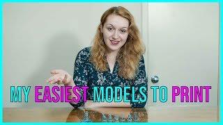 My Easiest Models to Print