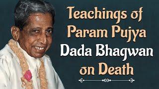 Teachings of Param Pujya Dada Bhagwan on Death