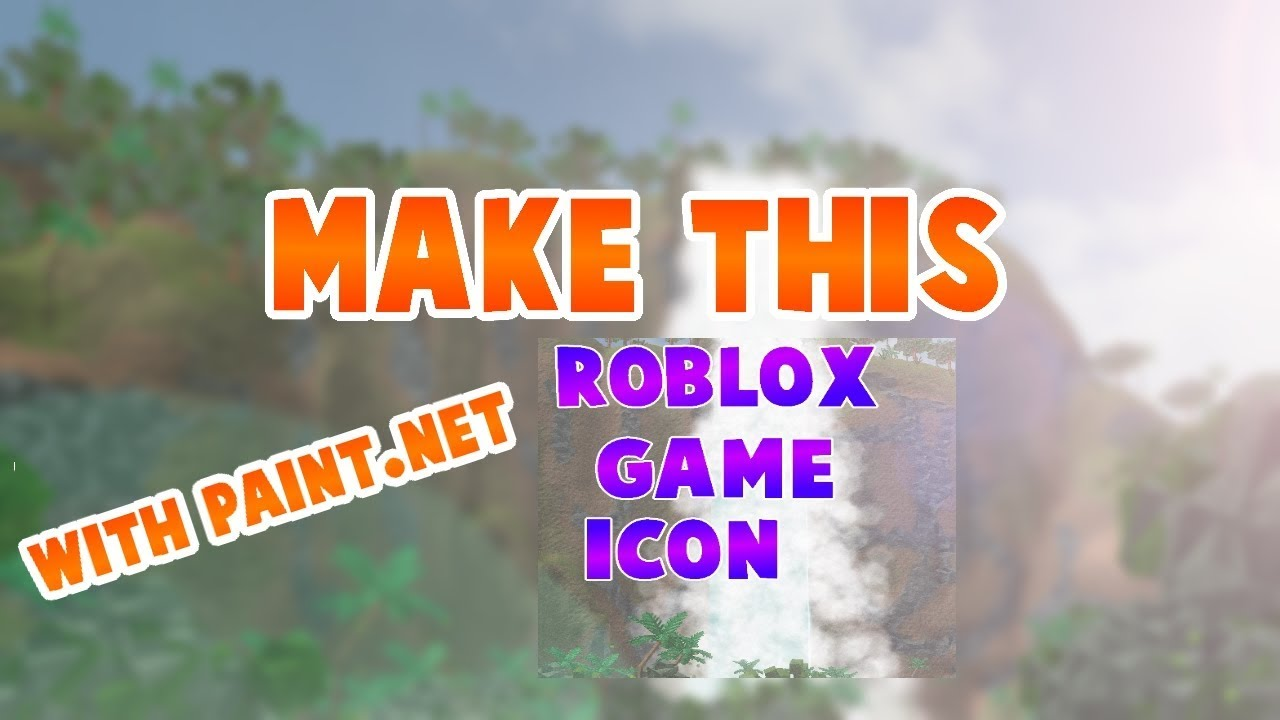 Im Going To Make Roblox Icons For You By Sstoneyt How To Make A Roblox Game Icon With Paint Net Youtube