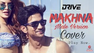 Makhna - Drive | Male Version | Full Song 2019 | Tanishk Bagchi, Yasser Desai, Asees Kaur | Cover