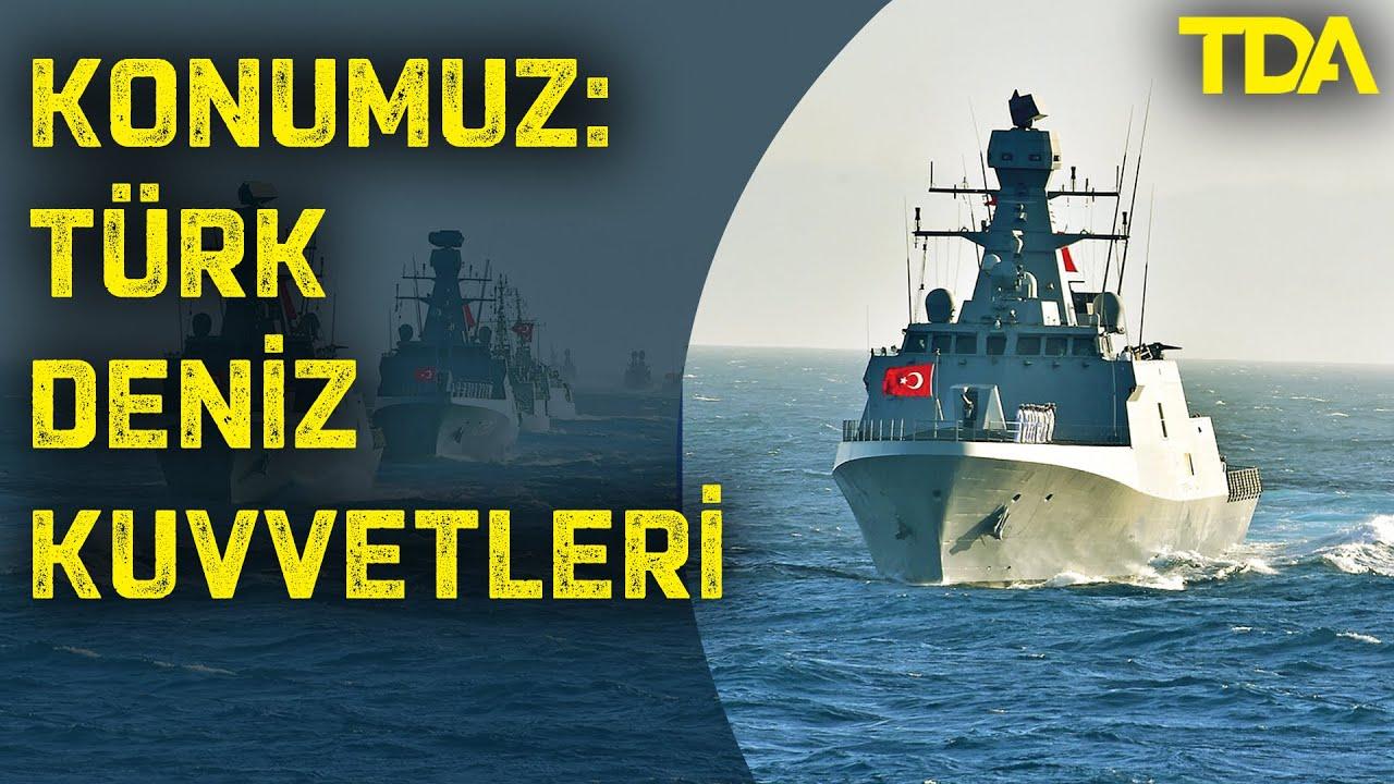 Türk Deniz Kuvvetleri Yeterince Güçlü Mü ?