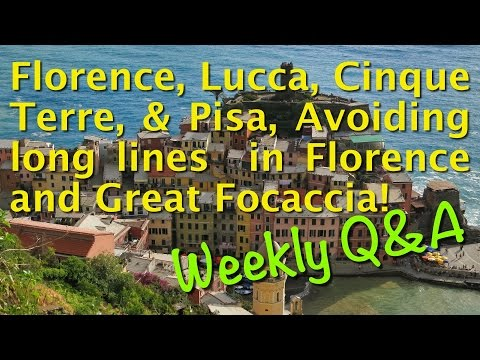 Florence, Lucca, Cinque Terre, & Pisa, Travel Tips, and Great Focaccia! Weekly Q&A