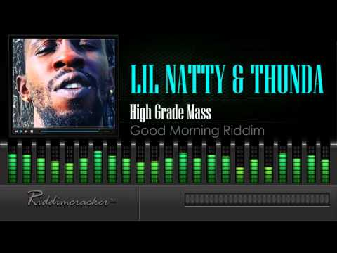 Lil Natty & Thunda - High Grade Mass (Good Morning Riddim) [Soca 2016] [HD]
