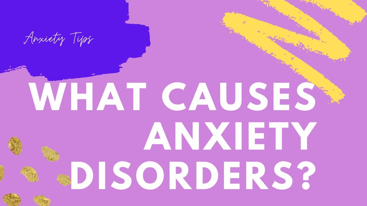 Anxiety Tips | What Causes Anxiety Disorders?
