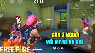 Free Fire | Cầm MP40 Cơ Khí Cân 3 Thanh Niên Ngáo Cỏ | Lão Gió
