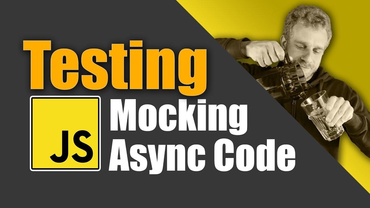 JavaScript Testing - Mocking Async Code
