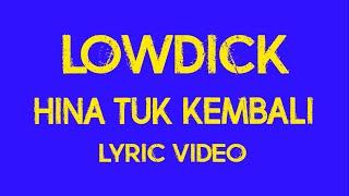 LOWDICK - HINA TUK KEMBALI (LYRIC VIDEO)