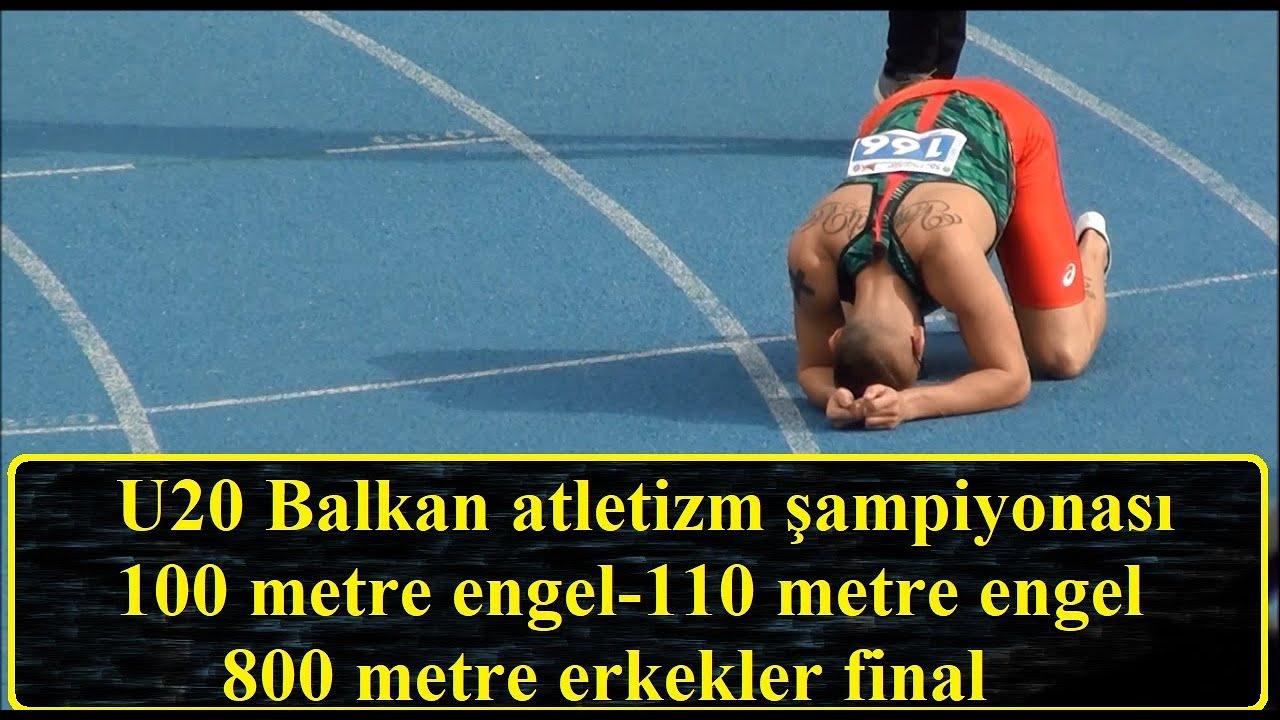 U20 Balkan atletizm şampiyonası 100 metre engel-110 metre engel-800 metre erkekler final
