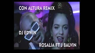 Con Altura - Rosalia, J Balvin Ft El Guincho ✘ Remix Extended ✘ Dj Edwin